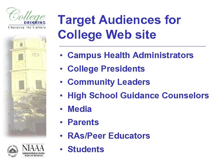 Target Audiences for College Web site • Campus Health Administrators • College Presidents •