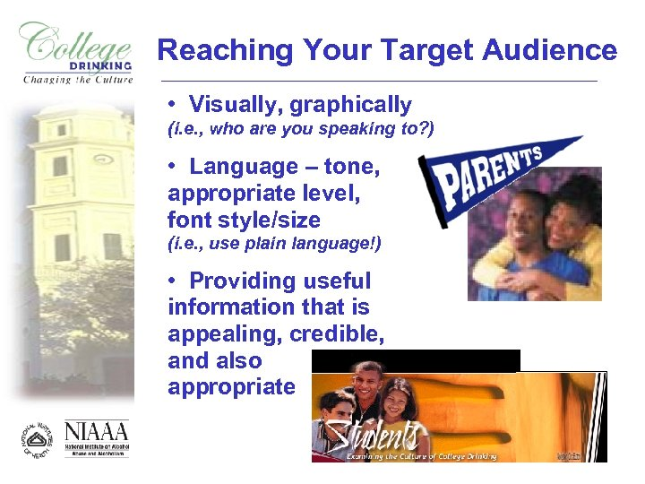 Reaching Your Target Audience • Visually, graphically (i. e. , who are you speaking