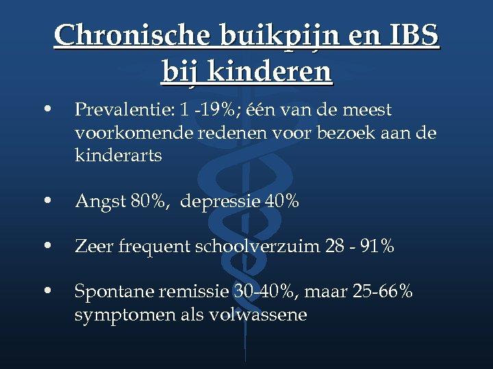 Chronische buikpijn en IBS bij kinderen • Prevalentie: 1 -19%; één van de meest