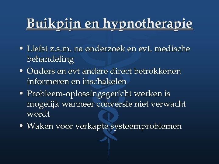 Buikpijn en hypnotherapie • Liefst z. s. m. na onderzoek en evt. medische behandeling