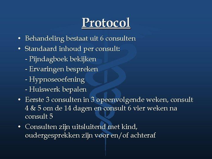Protocol • Behandeling bestaat uit 6 consulten • Standaard inhoud per consult: - Pijndagboek