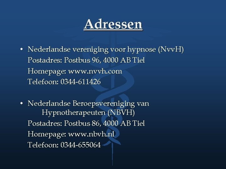 Adressen • Nederlandse vereniging voor hypnose (Nvv. H) Postadres: Postbus 96, 4000 AB Tiel