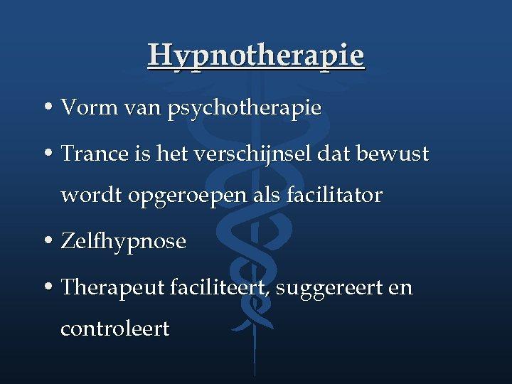 Hypnotherapie • Vorm van psychotherapie • Trance is het verschijnsel dat bewust wordt opgeroepen