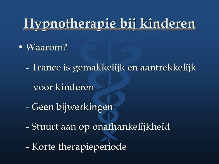 Hypnotherapie bij kinderen • Waarom? - Trance is gemakkelijk en aantrekkelijk voor kinderen -