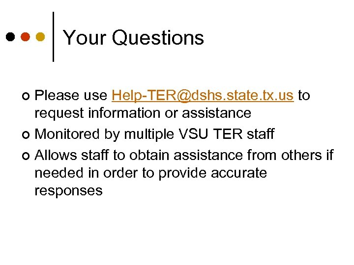Your Questions Please use Help-TER@dshs. state. tx. us to request information or assistance ¢