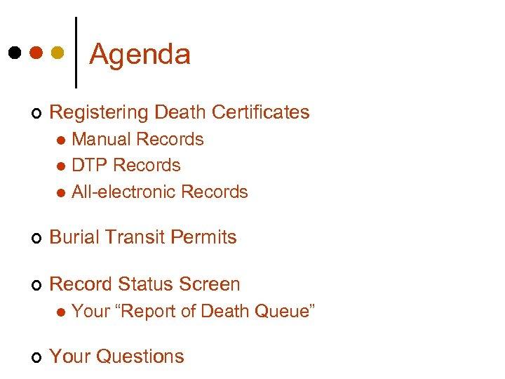 Agenda ¢ Registering Death Certificates Manual Records l DTP Records l All-electronic Records l