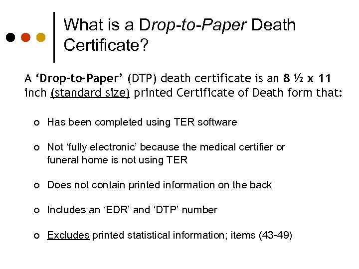 What is a Drop-to-Paper Death Certificate? A 'Drop-to-Paper' (DTP) death certificate is an 8