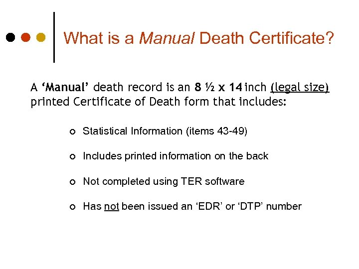 What is a Manual Death Certificate? A 'Manual' death record is an 8 ½