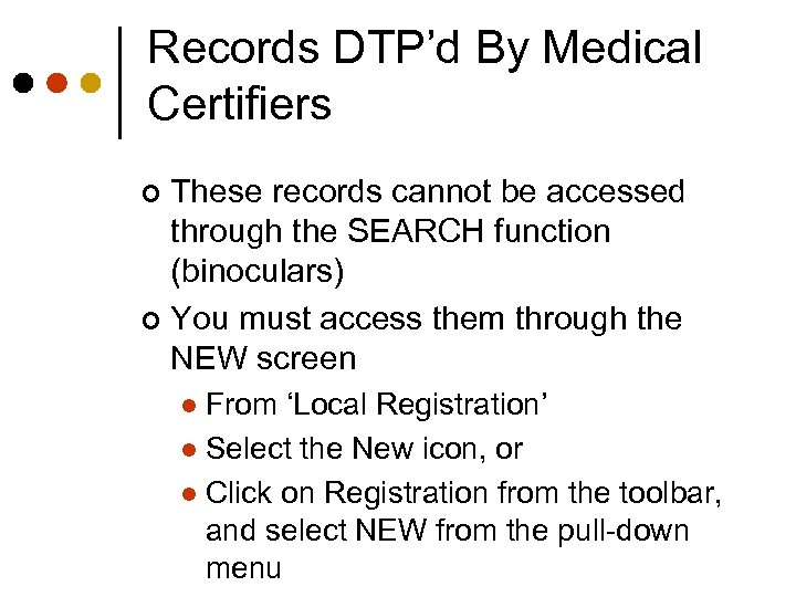 Records DTP'd By Medical Certifiers These records cannot be accessed through the SEARCH function