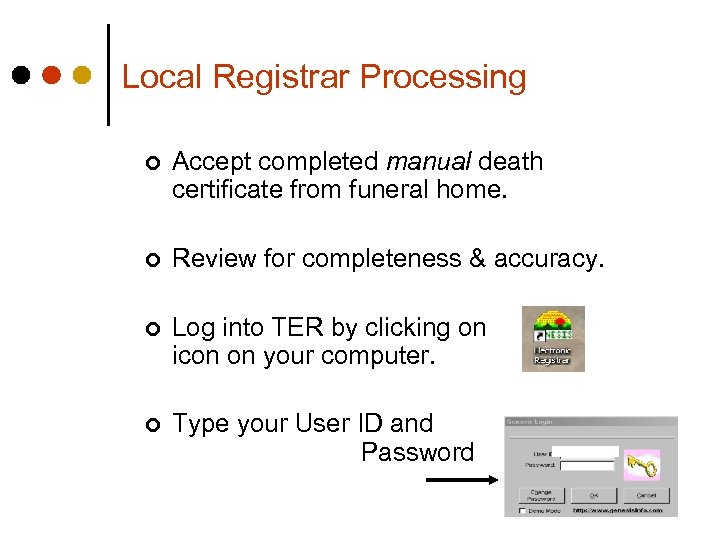 Local Registrar Processing ¢ Accept completed manual death certificate from funeral home. ¢ Review