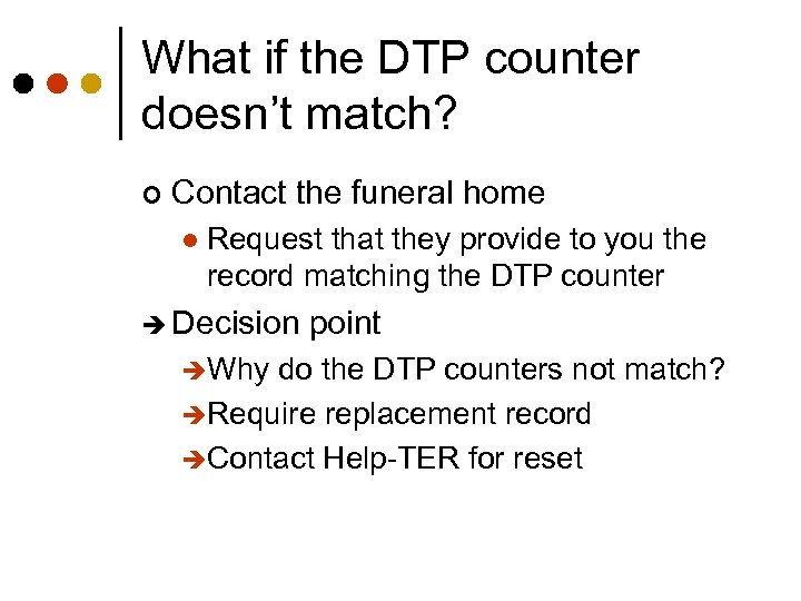 What if the DTP counter doesn't match? ¢ Contact the funeral home l Request
