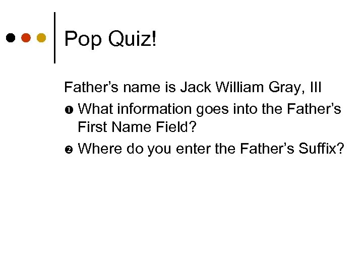 Pop Quiz! Father's name is Jack William Gray, III What information goes into the