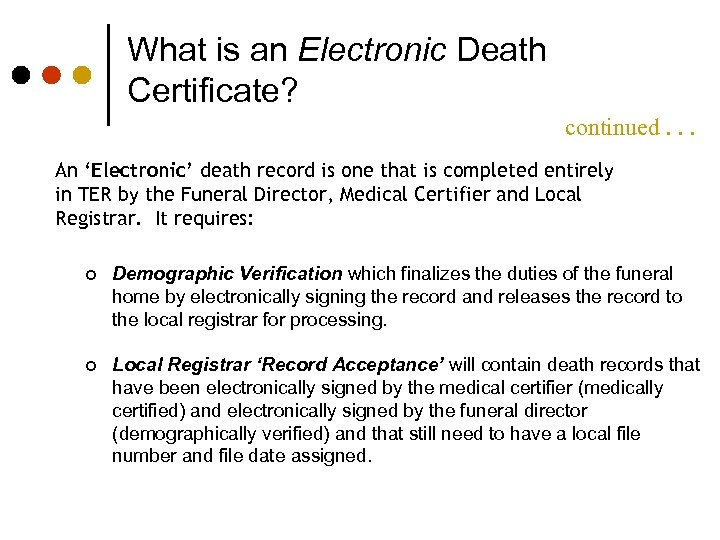 What is an Electronic Death Certificate? continued. . . An 'Electronic' death record is
