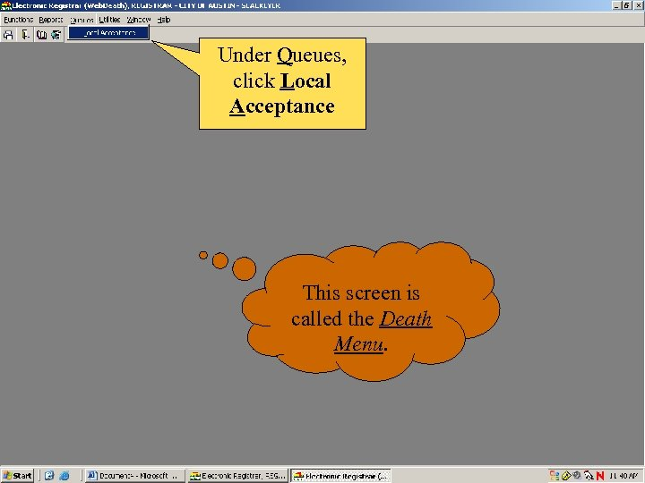 Under Queues, click Local Acceptance This screen is called the Death Menu.