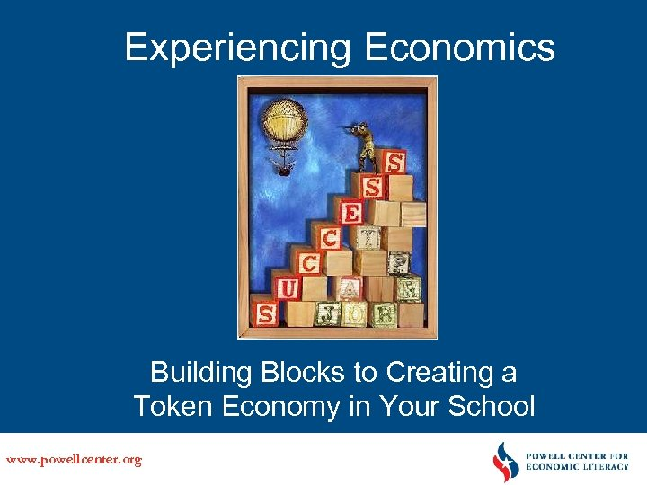Experiencing Economics Building Blocks to Creating a Token Economy in Your School www. powellcenter.