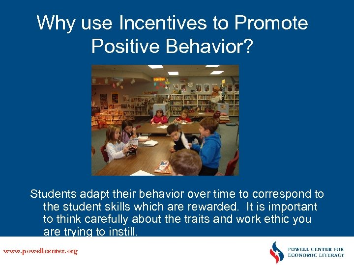 Why use Incentives to Promote Positive Behavior? Students adapt their behavior over time to