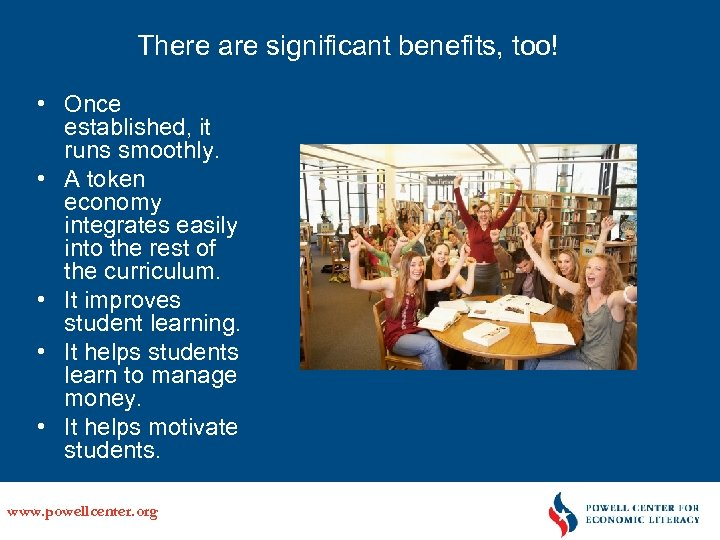 There are significant benefits, too! • Once established, it runs smoothly. • A token