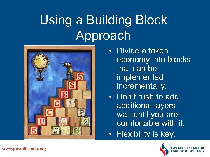 Using a Building Block Approach • Divide a token economy into blocks that can