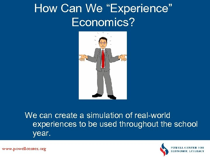 """How Can We """"Experience"""" Economics? We can create a simulation of real-world experiences to"""