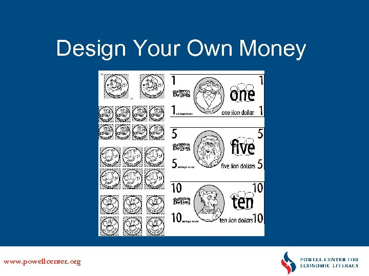 Design Your Own Money www. powellcenter. org