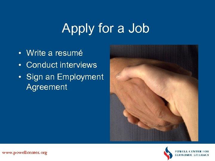 Apply for a Job • Write a resumé • Conduct interviews • Sign an
