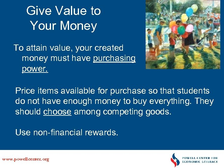 Give Value to Your Money To attain value, your created money must have purchasing