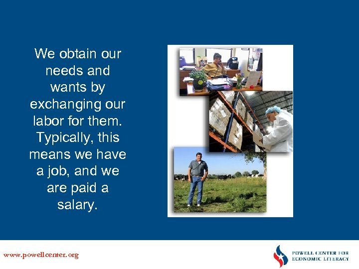We obtain our needs and wants by exchanging our labor for them. Typically, this