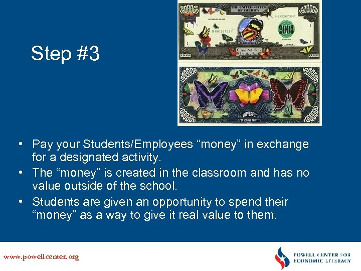 "Step #3 • Pay your Students/Employees ""money"" in exchange for a designated activity. •"