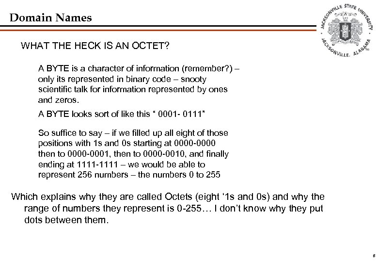 Domain Names WHAT THE HECK IS AN OCTET? A BYTE is a character of