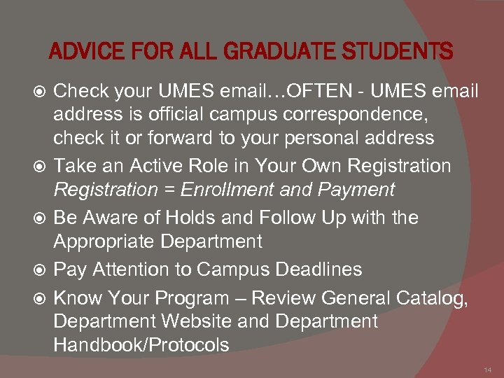 ADVICE FOR ALL GRADUATE STUDENTS Check your UMES email…OFTEN - UMES email address is
