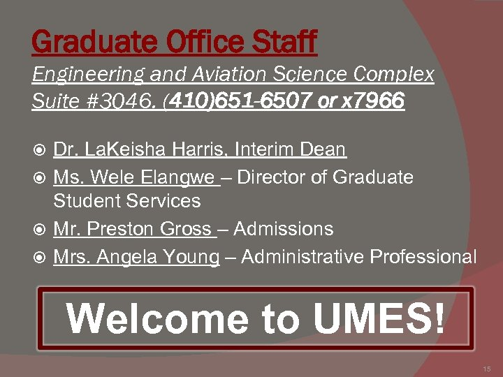 Graduate Office Staff Engineering and Aviation Science Complex Suite #3046. (410)651 -6507 or x