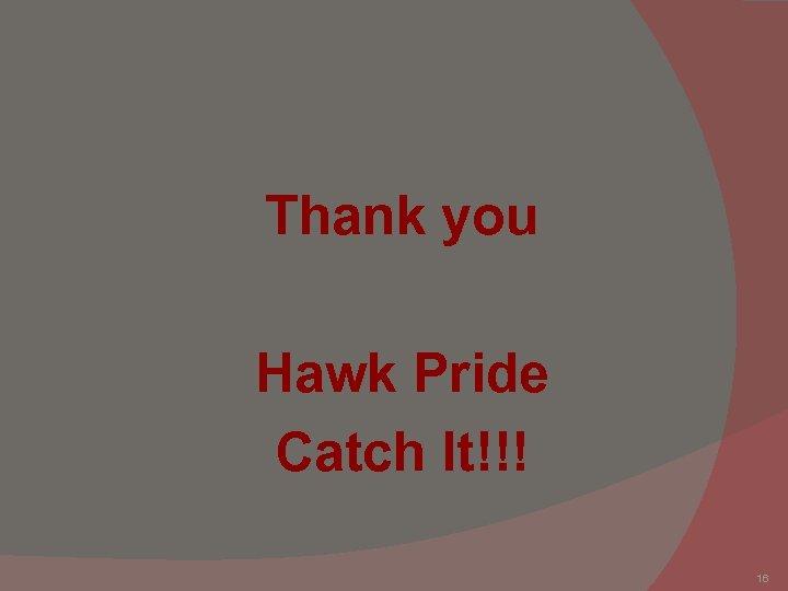 Thank you Hawk Pride Catch It!!! 16