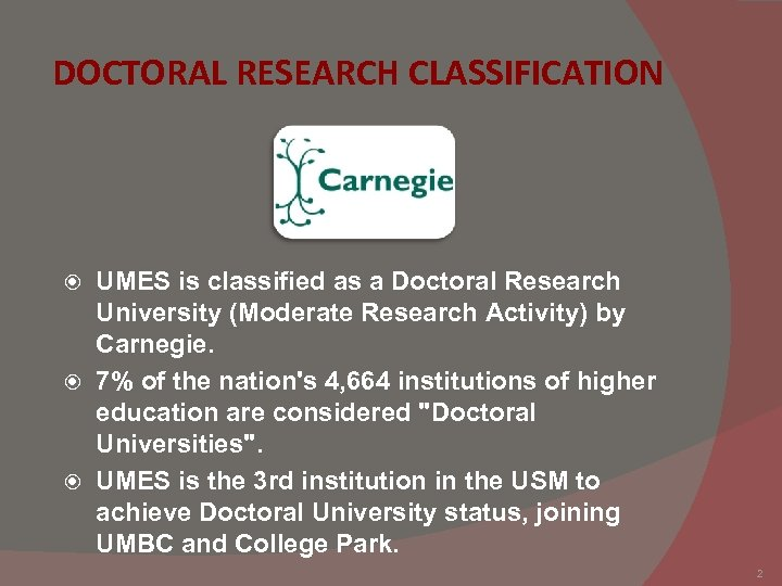 DOCTORAL RESEARCH CLASSIFICATION UMES is classified as a Doctoral Research University (Moderate Research Activity)