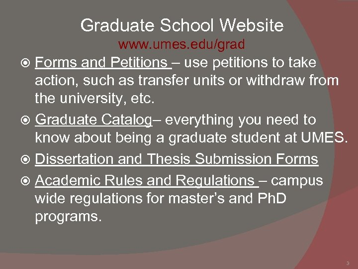 Graduate School Website www. umes. edu/grad Forms and Petitions – use petitions to take