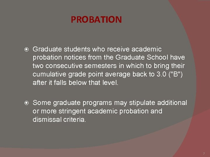 PROBATION Graduate students who receive academic probation notices from the Graduate School have two