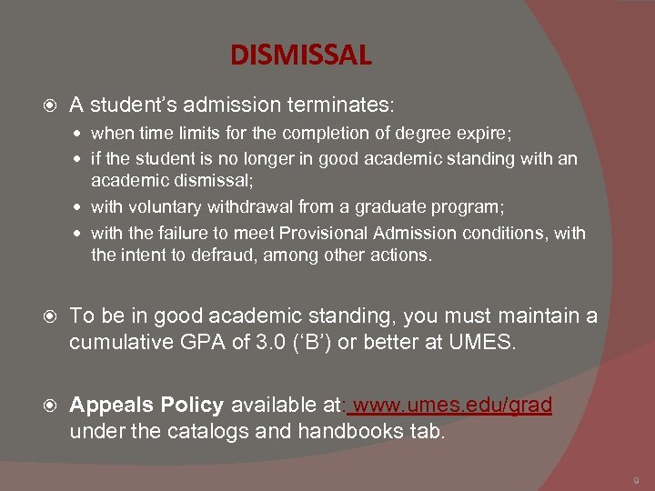 DISMISSAL A student's admission terminates: when time limits for the completion of degree expire;