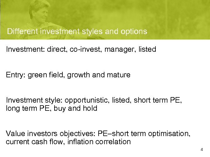 Different investment styles and options Investment: direct, co-invest, manager, listed Entry: green field, growth