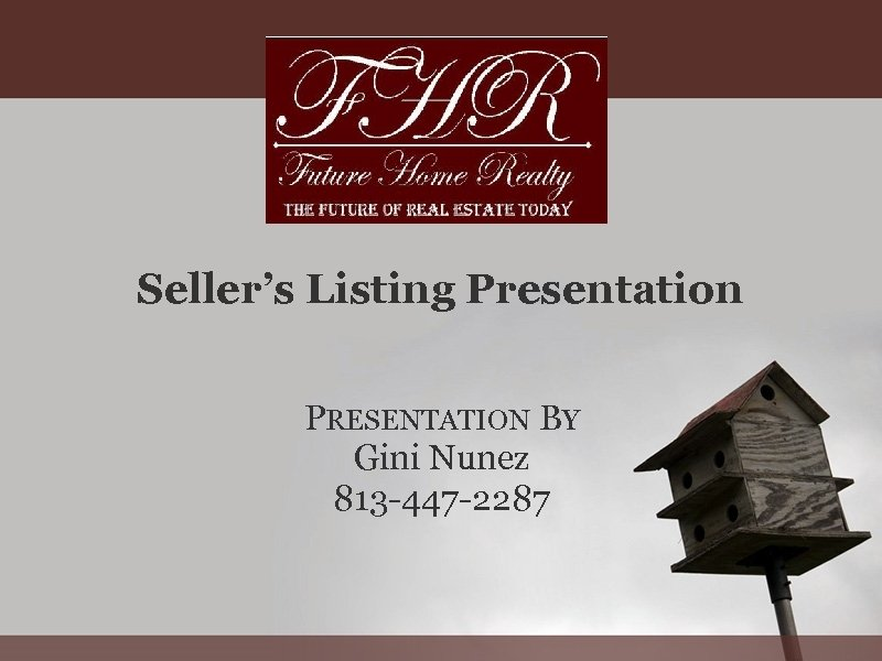 Seller's Listing Presentation PRESENTATION BY Gini Nunez 813 -447 -2287