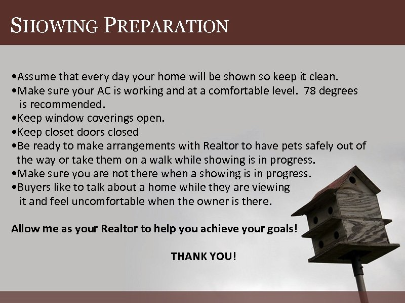 SHOWING PREPARATION • Assume that every day your home will be shown so keep
