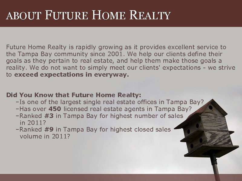 ABOUT FUTURE HOME REALTY Future Home Realty is rapidly growing as it provides excellent