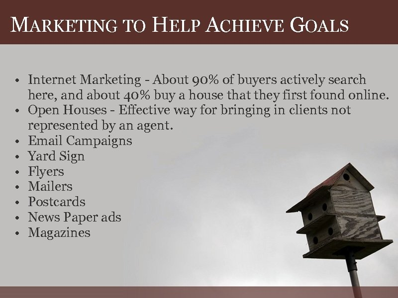 MARKETING TO HELP ACHIEVE GOALS • Internet Marketing - About 90% of buyers actively
