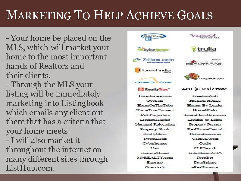 MARKETING TO HELP ACHIEVE GOALS - Your home be placed on the MLS, which