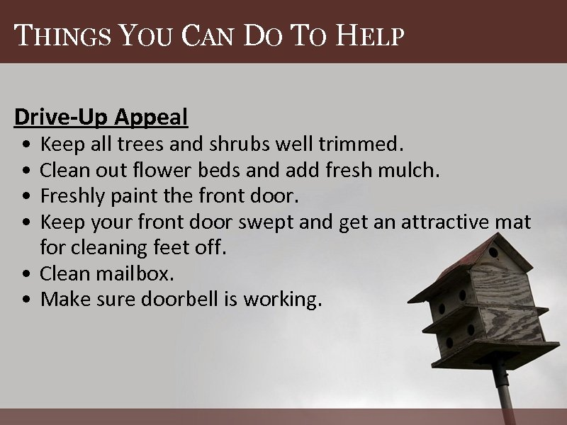 THINGS YOU CAN DO TO HELP Drive-Up Appeal • • Keep all trees and