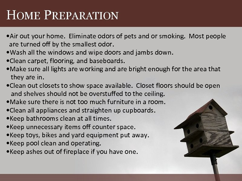 HOME PREPARATION • Air out your home. Eliminate odors of pets and or smoking.