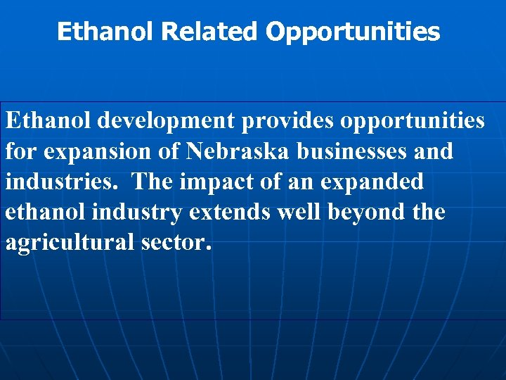 Ethanol Related Opportunities Ethanol development provides opportunities for expansion of Nebraska businesses and industries.