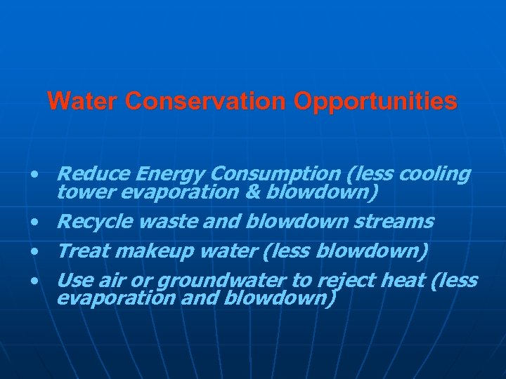 Water Conservation Opportunities • Reduce Energy Consumption (less cooling tower evaporation & blowdown) •