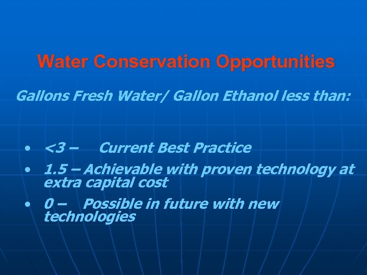 Water Conservation Opportunities Gallons Fresh Water/ Gallon Ethanol less than: • <3 – Current