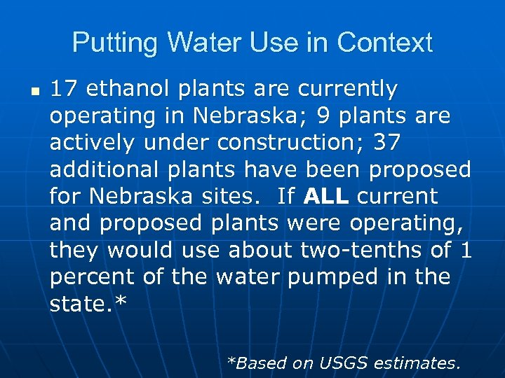 Putting Water Use in Context n 17 ethanol plants are currently operating in Nebraska;