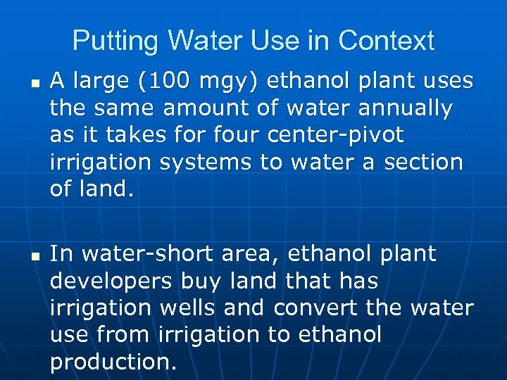 Putting Water Use in Context n n A large (100 mgy) ethanol plant uses