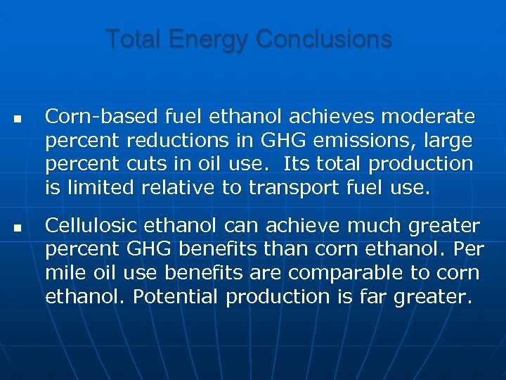 Total Energy Conclusions n n Corn-based fuel ethanol achieves moderate percent reductions in GHG